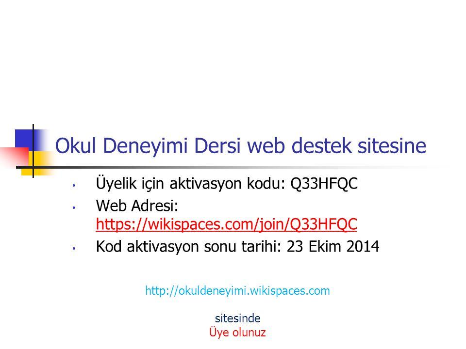 Okul Deneyimi Dersi web destek sitesine Üyelik için aktivasyon kodu: Q33HFQC Web Adresi: https://wikispaces.com/join/Q33HFQC https://wikispaces.com/join/Q33HFQC Kod aktivasyon sonu tarihi: 23 Ekim 2014 http://okuldeneyimi.wikispaces.com sitesinde Üye olunuz
