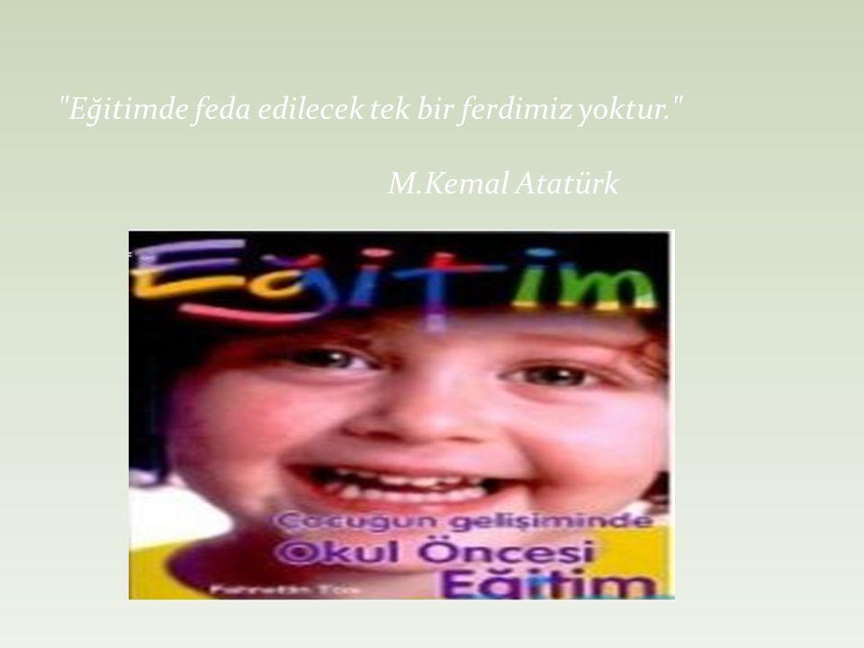 Eğitimde feda edilecek tek bir ferdimiz yoktur. M.Kemal Atatürk