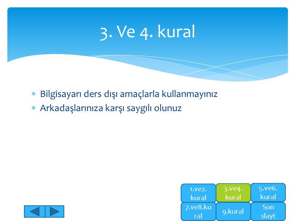  Bilgisayarı ders dışı amaçlarla kullanmayınız  Arkadaşlarınıza karşı saygılı olunuz 3. Ve 4. kural 5.ve6. kural Son slayt 1.ve2. kural 7.ve8.ku ral