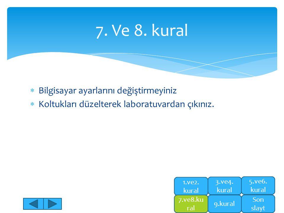  Bilgisayar ayarlarını değiştirmeyiniz  Koltukları düzelterek laboratuvardan çıkınız. 7. Ve 8. kural 5.ve6. kural Son slayt 1.ve2. kural 7.ve8.ku ra