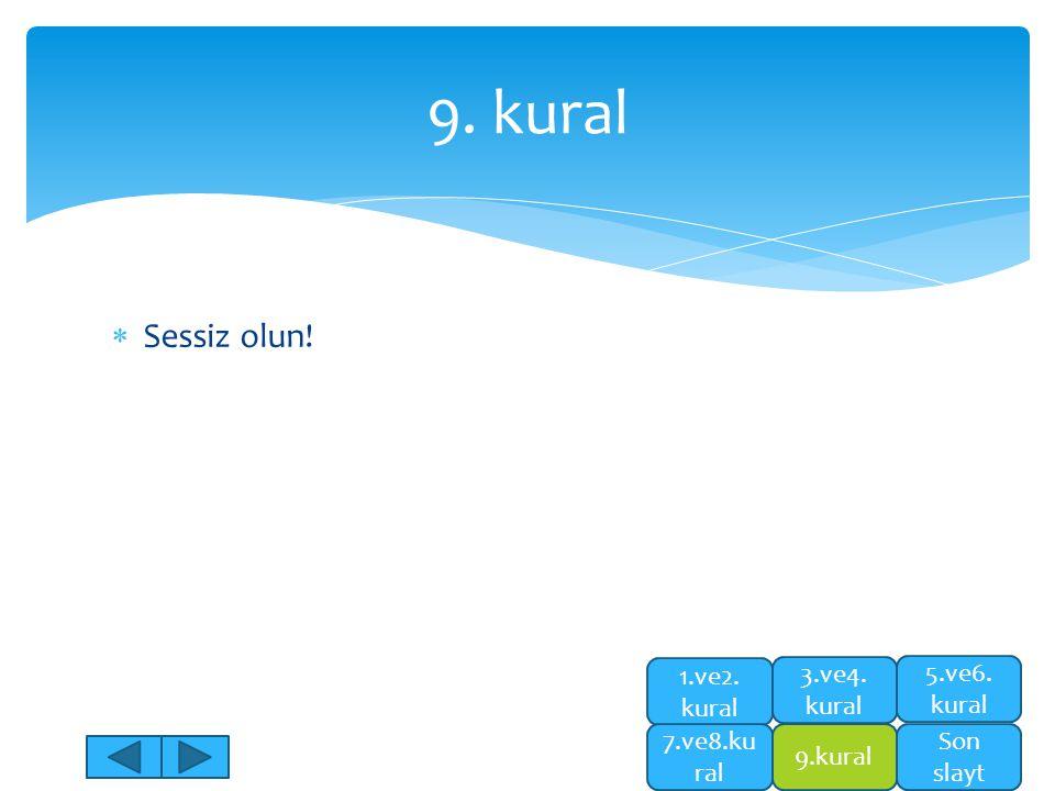  Sessiz olun! 9. kural 5.ve6. kural Son slayt 1.ve2. kural 7.ve8.ku ral 9.kural 3.ve4. kural