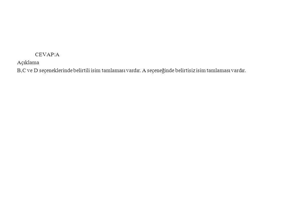 CEVAP:A Açıklama B,C ve D seçeneklerinde belirtili isim tamlaması vardır.