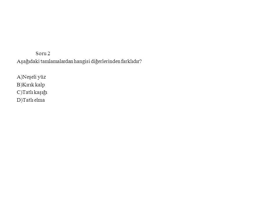 Soru 2 Aşağıdaki tamlamalardan hangisi diğerlerinden farklıdır.