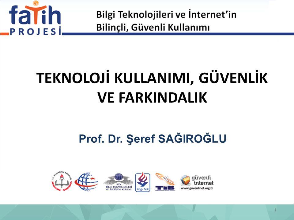 TEKNOLOJİ KULLANIMI, GÜVENLİK VE FARKINDALIK Prof. Dr. Şeref SAĞIROĞLU 1