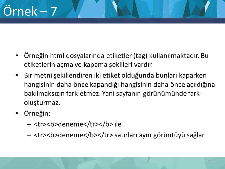 Örnek – 7 Örneğin html dosyalarında etiketler (tag) kullanılmaktadır. Bu etiketlerin açma ve kapama şekilleri vardır. Bir metni şekillendiren iki etik