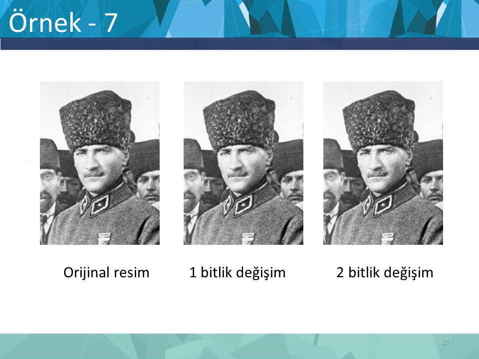 Örnek - 7 Orijinal resim 1 bitlik değişim 2 bitlik değişim 25