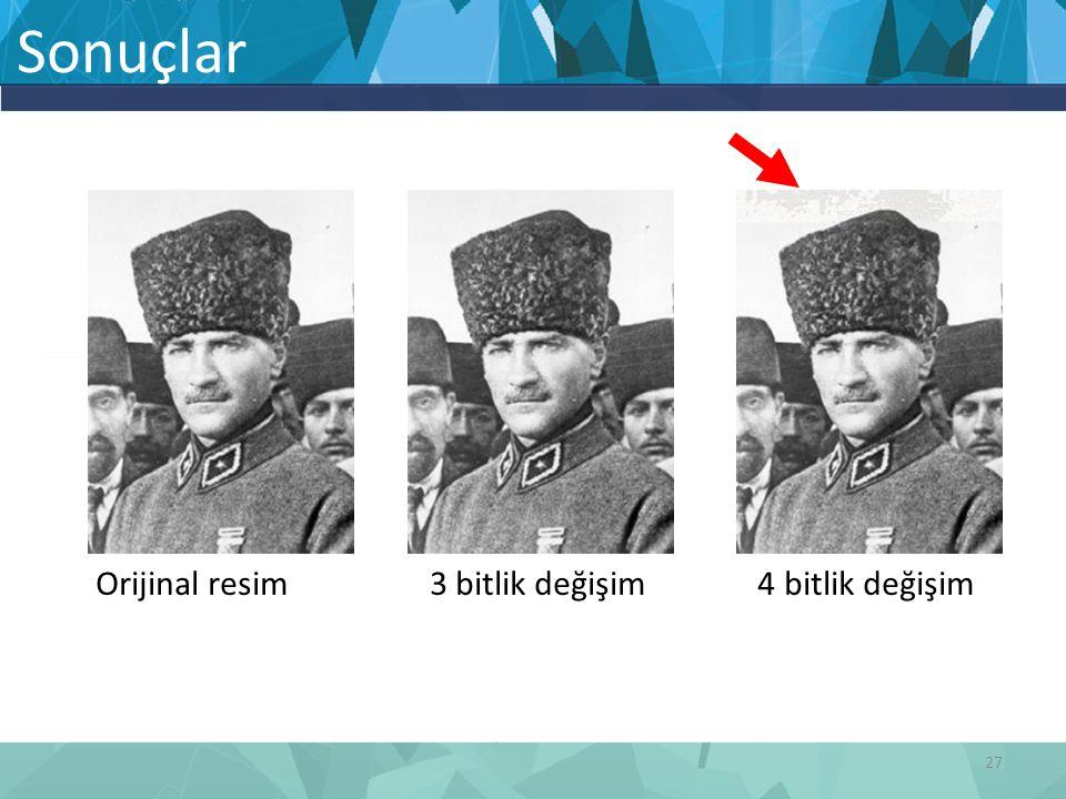 Orijinal resim 3 bitlik değişim 4 bitlik değişim Sonuçlar 27
