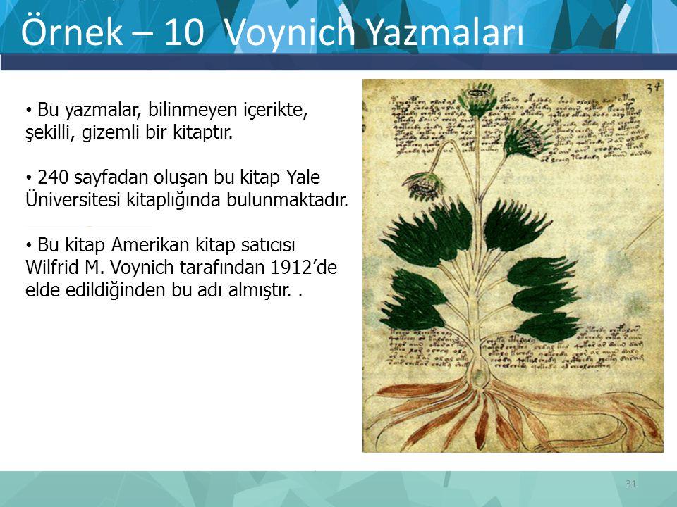 Örnek – 10 Voynich Yazmaları Bu yazmalar, bilinmeyen içerikte, şekilli, gizemli bir kitaptır. 240 sayfadan oluşan bu kitap Yale Üniversitesi kitaplığı