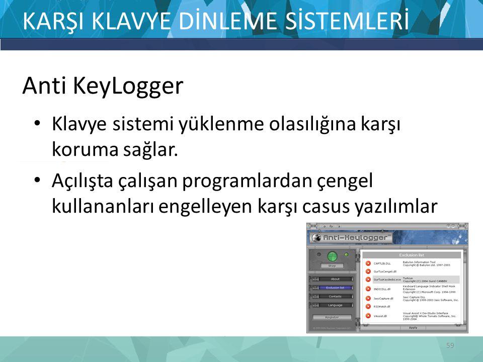 KARŞI KLAVYE DİNLEME SİSTEMLERİ Anti KeyLogger Klavye sistemi yüklenme olasılığına karşı koruma sağlar. Açılışta çalışan programlardan çengel kullanan
