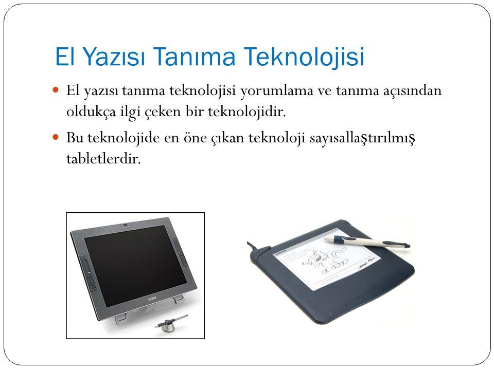 El Yazısı Tanıma Teknolojisi El yazısı tanıma teknolojisi yorumlama ve tanıma açısından oldukça ilgi çeken bir teknolojidir. Bu teknolojide en öne çık