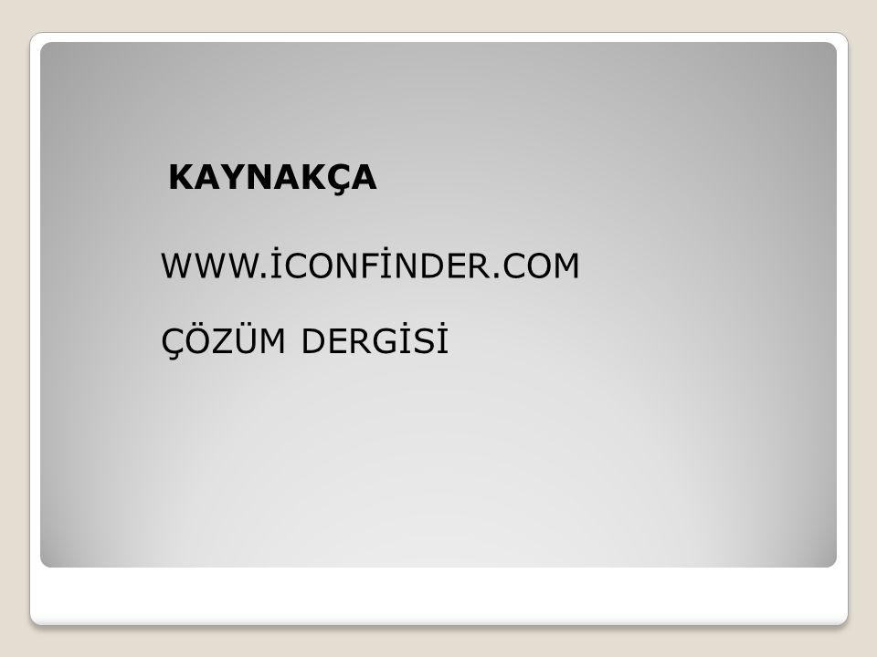 KAYNAKÇA WWW.İCONFİNDER.COM ÇÖZÜM DERGİSİ