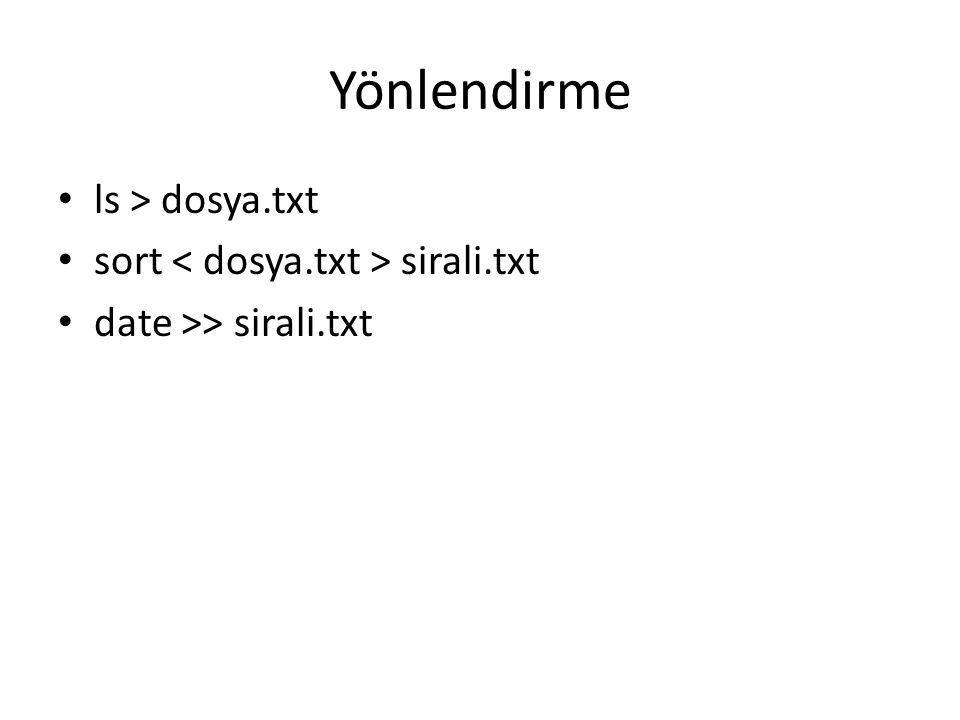 Yönlendirme ls > dosya.txt sort sirali.txt date >> sirali.txt