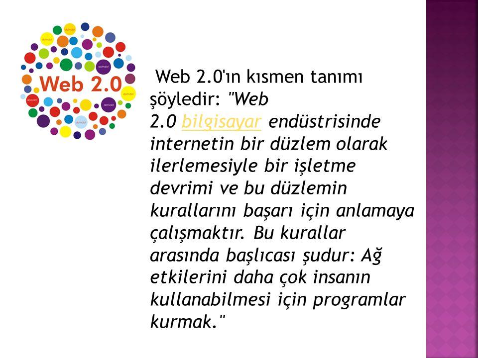 Web 2.0'ın kısmen tanımı şöyledir: