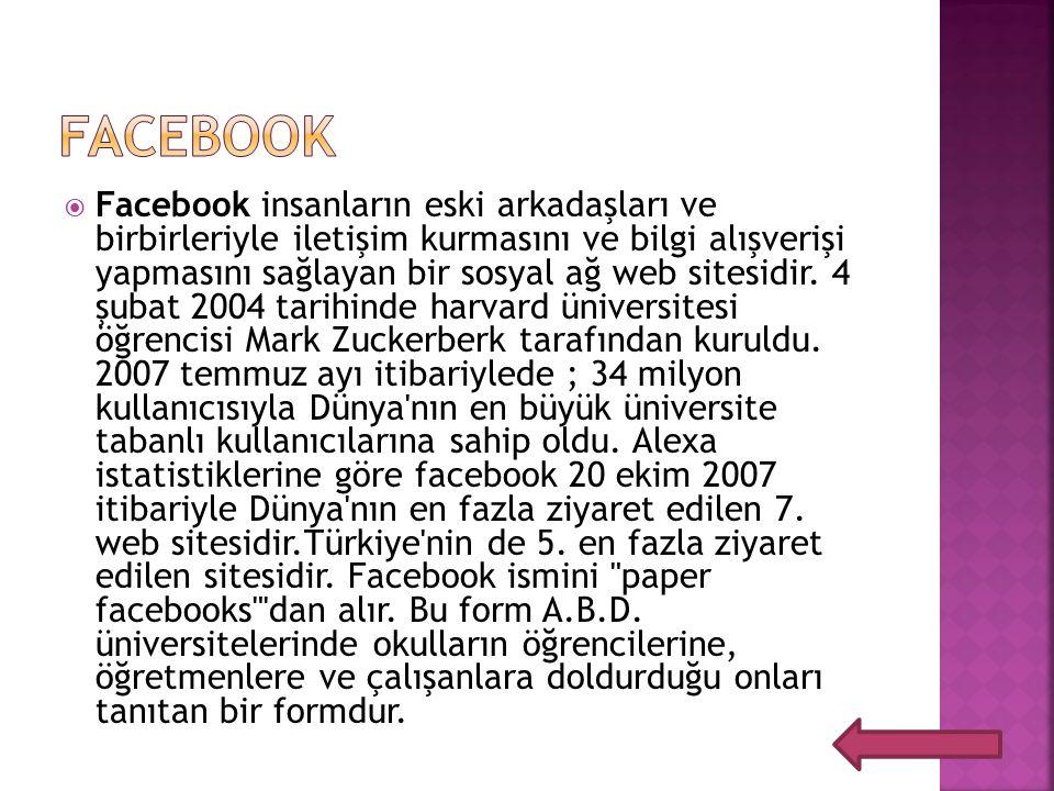  Facebook insanların eski arkadaşları ve birbirleriyle iletişim kurmasını ve bilgi alışverişi yapmasını sağlayan bir sosyal ağ web sitesidir. 4 şubat