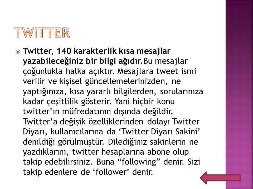  Twitter, 140 karakterlik kısa mesajlar yazabileceğiniz bir bilgi ağıdır.Bu mesajlar çoğunlukla halka açıktır. Mesajlara tweet ismi verilir ve kişise