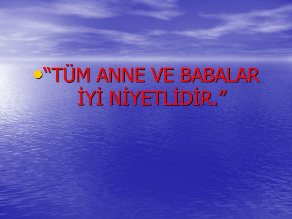 """""""TÜM ANNE VE BABALAR İYİ NİYETLİDİR."""""""
