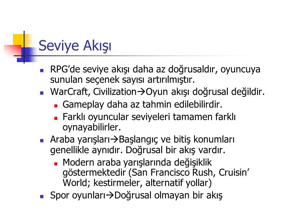 Seviye Akışı RPG'de seviye akışı daha az doğrusaldır, oyuncuya sunulan seçenek sayısı artırılmıştır. WarCraft, Civilization  Oyun akışı doğrusal deği