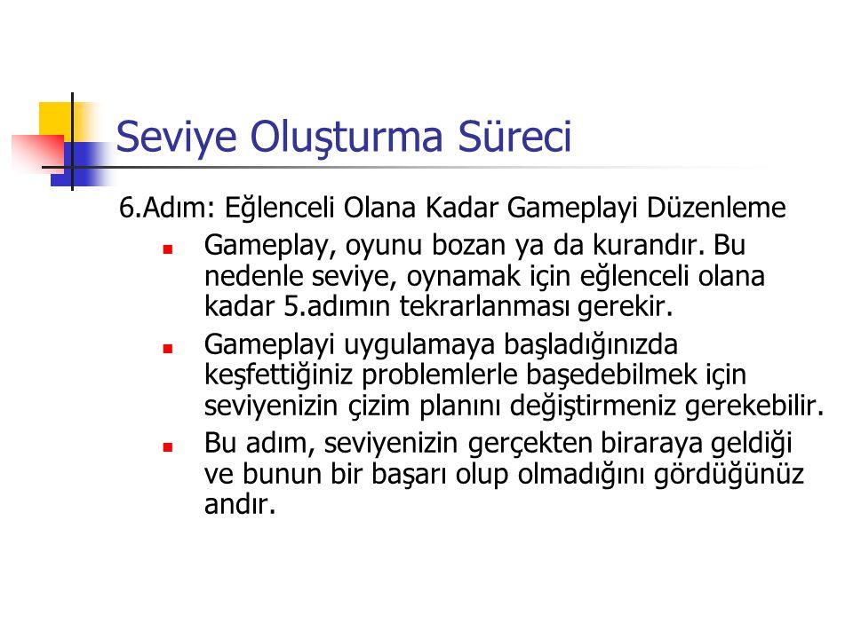Seviye Oluşturma Süreci 6.Adım: Eğlenceli Olana Kadar Gameplayi Düzenleme Gameplay, oyunu bozan ya da kurandır.