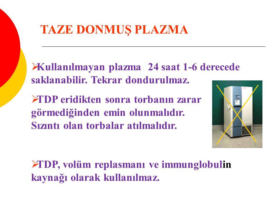  Kullanılmayan plazma 24 saat 1-6 derecede saklanabilir. Tekrar dondurulmaz.  TDP eridikten sonra torbanın zarar görmediğinden emin olunmalıdır. Sız