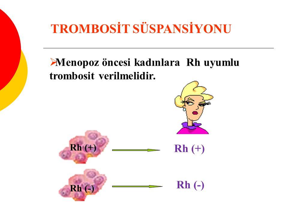 Rh (+) Rh (-)  Menopoz öncesi kadınlara Rh uyumlu trombosit verilmelidir. Rh (+) Rh (-) TROMBOSİT SÜSPANSİYONU