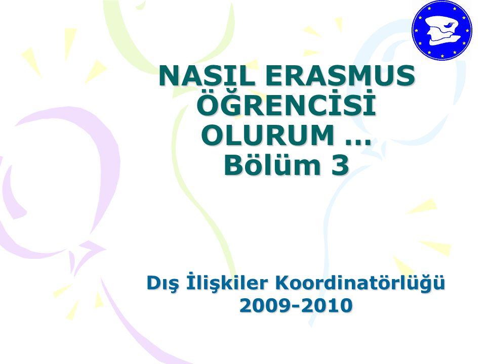 NASIL ERASMUS ÖĞRENCİSİ OLURUM … Bölüm 3 Dış İlişkiler Koordinatörlüğü 2009-2010