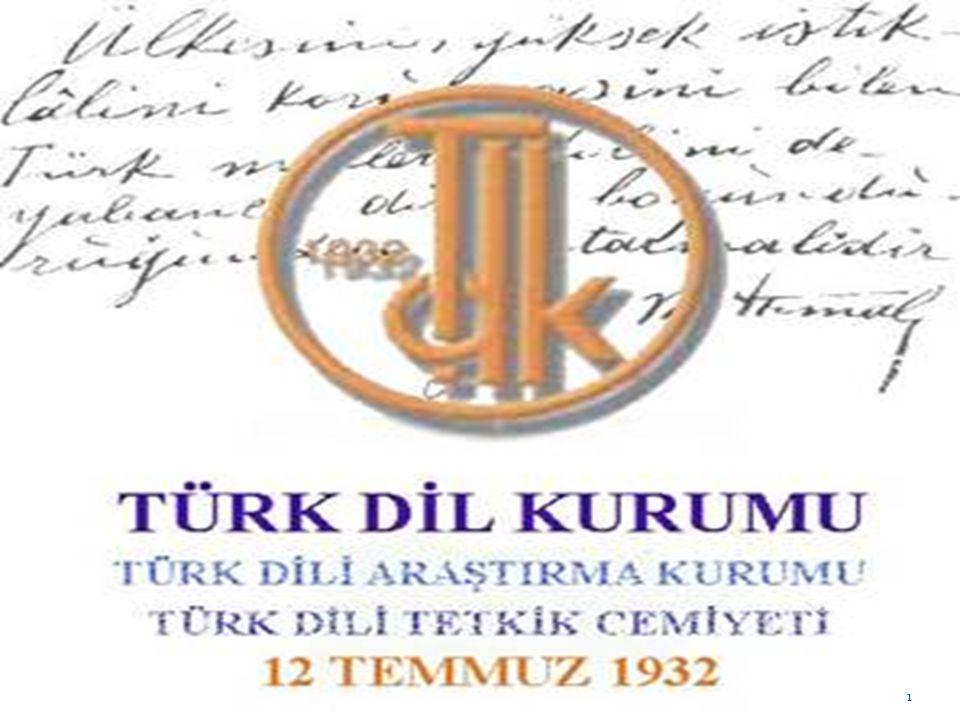 TÜRK DİL KURUMU 1934 te yapılan kurultayda Cemiyetin adı, Türk Dil Kurumu, Türk Dili Tetkik Cemiyeti adıyla 12 Temmuz 1932 de Atatürk ün talimatıyla kurulmuştur.