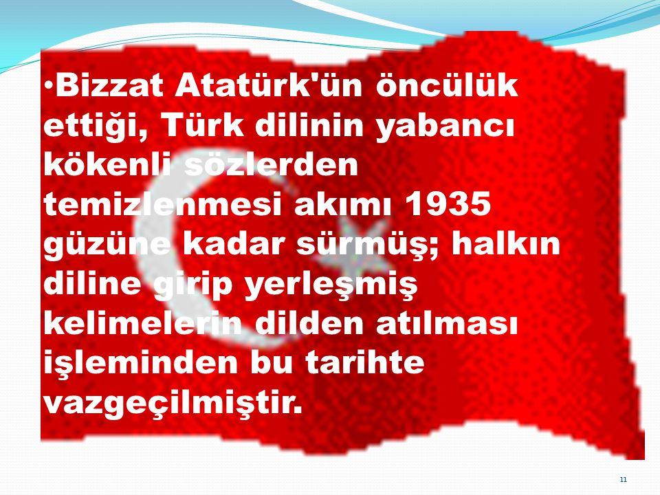 Bizzat Atatürk'ün öncülük ettiği, Türk dilinin yabancı kökenli sözlerden temizlenmesi akımı 1935 güzüne kadar sürmüş; halkın diline girip yerleşmiş ke