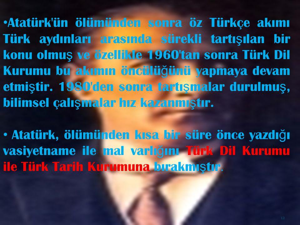 Atatürk'ün ölümünden sonra öz Türkçe akımı Türk aydınları arasında sürekli tartı ş ılan bir konu olmu ş ve özellikle 1960'tan sonra Türk Dil Kurumu bu