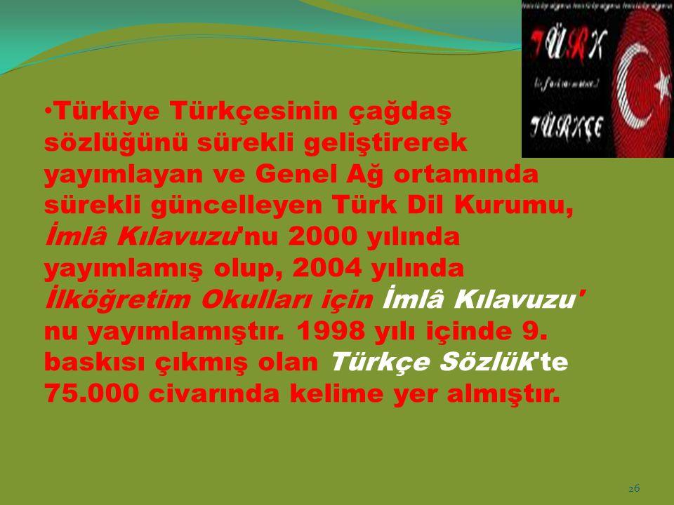 Türkiye Türkçesinin çağdaş sözlüğünü sürekli geliştirerek yayımlayan ve Genel Ağ ortamında sürekli güncelleyen Türk Dil Kurumu, İmlâ Kılavuzu'nu 2000