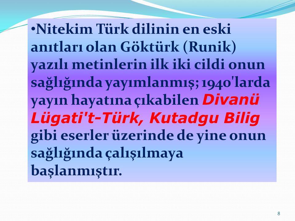 Nitekim Türk dilinin en eski anıtları olan Göktürk (Runik) yazılı metinlerin ilk iki cildi onun sağlığında yayımlanmış; 1940'larda yayın hayatına çıka