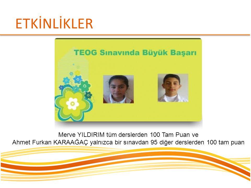 ETKİNLİKLER Merve YILDIRIM tüm derslerden 100 Tam Puan ve Ahmet Furkan KARAAĞAÇ yalnızca bir sınavdan 95 diğer derslerden 100 tam puan