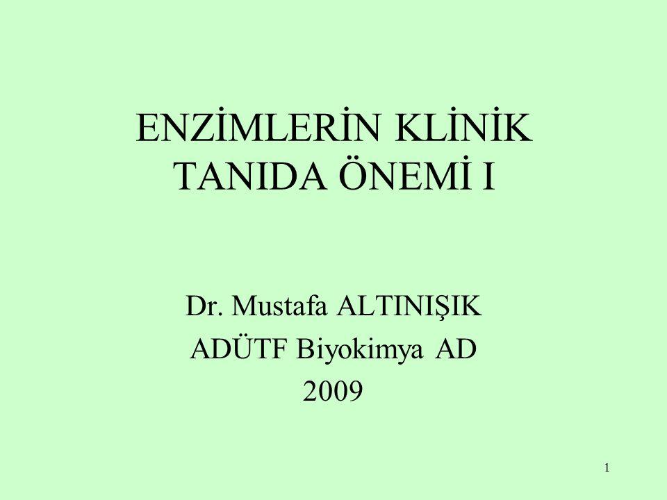 1 ENZİMLERİN KLİNİK TANIDA ÖNEMİ I Dr. Mustafa ALTINIŞIK ADÜTF Biyokimya AD 2009