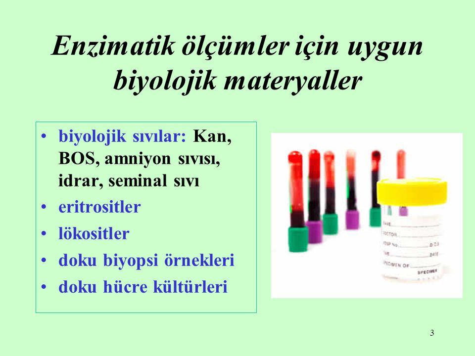 3 Enzimatik ölçümler için uygun biyolojik materyaller biyolojik sıvılar: Kan, BOS, amniyon sıvısı, idrar, seminal sıvı eritrositler lökositler doku bi
