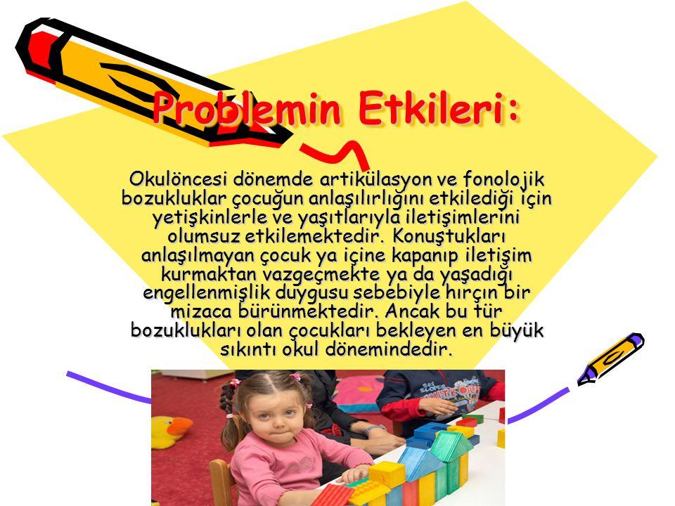 Problemin Etkileri: Okulöncesi dönemde artikülasyon ve fonolojik bozukluklar çocuğun anlaşılırlığını etkilediği için yetişkinlerle ve yaşıtlarıyla ile