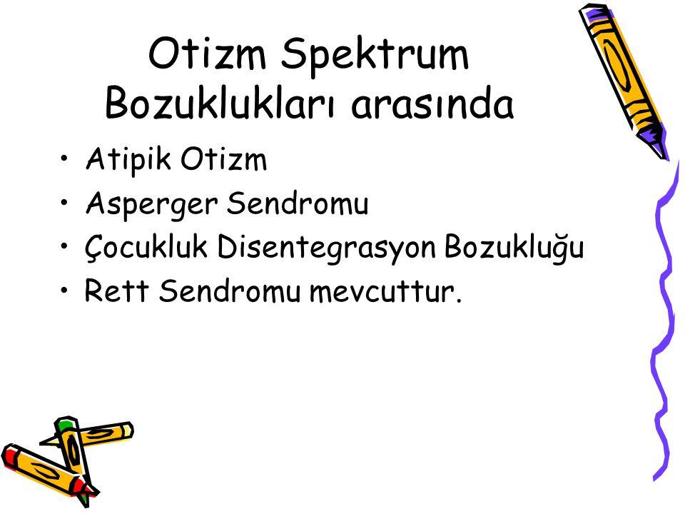 Otizm Spektrum Bozuklukları arasında Atipik Otizm Asperger Sendromu Çocukluk Disentegrasyon Bozukluğu Rett Sendromu mevcuttur.