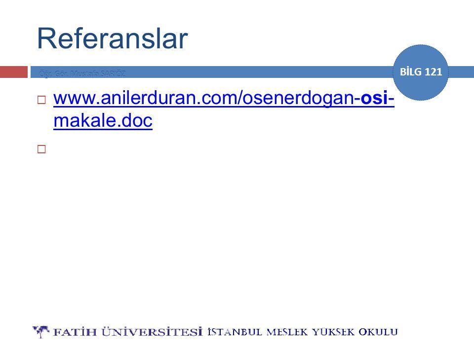 BİLG 121 Referanslar  www.anilerduran.com/osenerdogan-osi- makale.doc www.anilerduran.com/osenerdogan-osi- makale.doc 