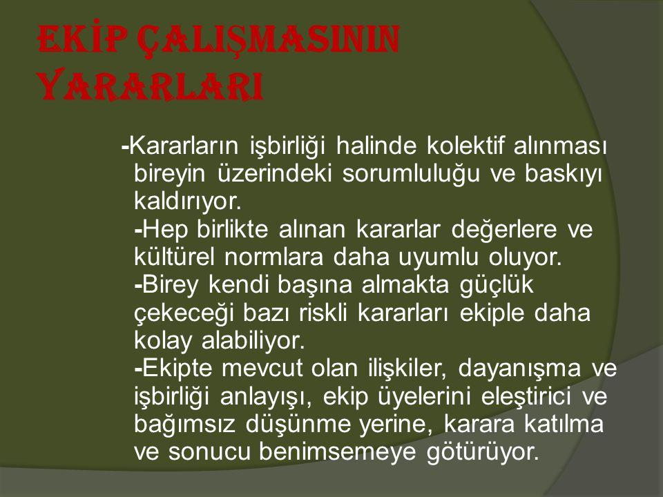 EK İ P ÇALI Ş MASININ YARARLARI -Kararların işbirliği halinde kolektif alınması bireyin üzerindeki sorumluluğu ve baskıyı kaldırıyor.