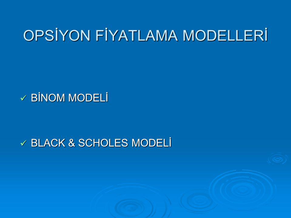 OPSİYON FİYATLAMA MODELLERİ BİNOM MODELİ Kısa bir zaman diliminde fiyatlarda iki yönlü (binomial) değişim olabileceği esasına dayanmaktadır.