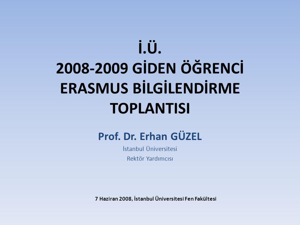 İ.Ü. 2008-2009 GİDEN ÖĞRENCİ ERASMUS BİLGİLENDİRME TOPLANTISI Prof.