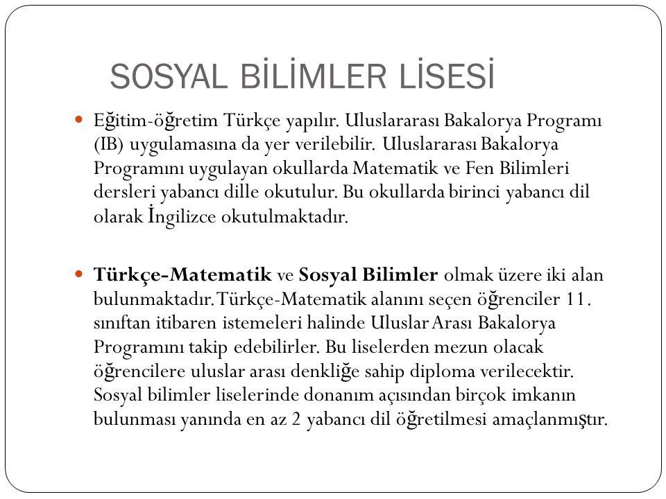SOSYAL BİLİMLER LİSESİ E ğ itim-ö ğ retim Türkçe yapılır. Uluslararası Bakalorya Programı (IB) uygulamasına da yer verilebilir. Uluslararası Bakalorya