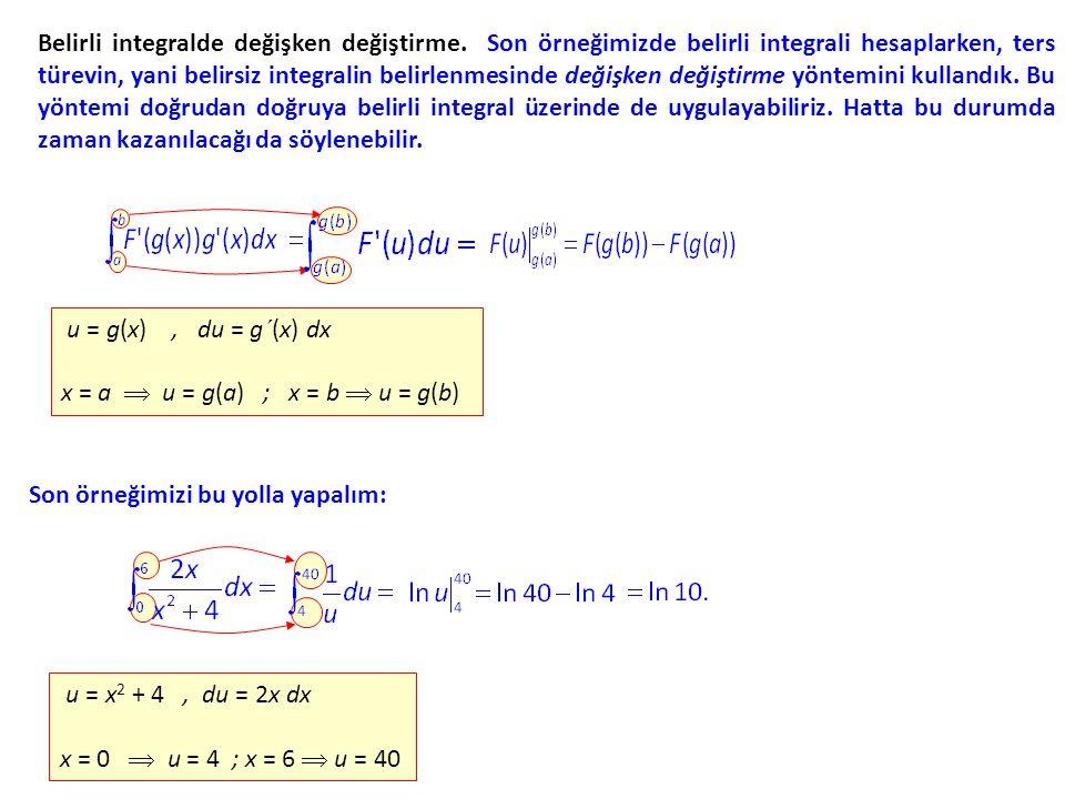 Belirli integralde değişken değiştirme. Son örneğimizde belirli integrali hesaplarken, ters türevin, yani belirsiz integralin belirlenmesinde değişken