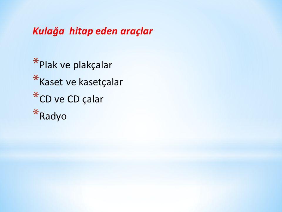 Kulağa hitap eden araçlar * Plak ve plakçalar * Kaset ve kasetçalar * CD ve CD çalar * Radyo