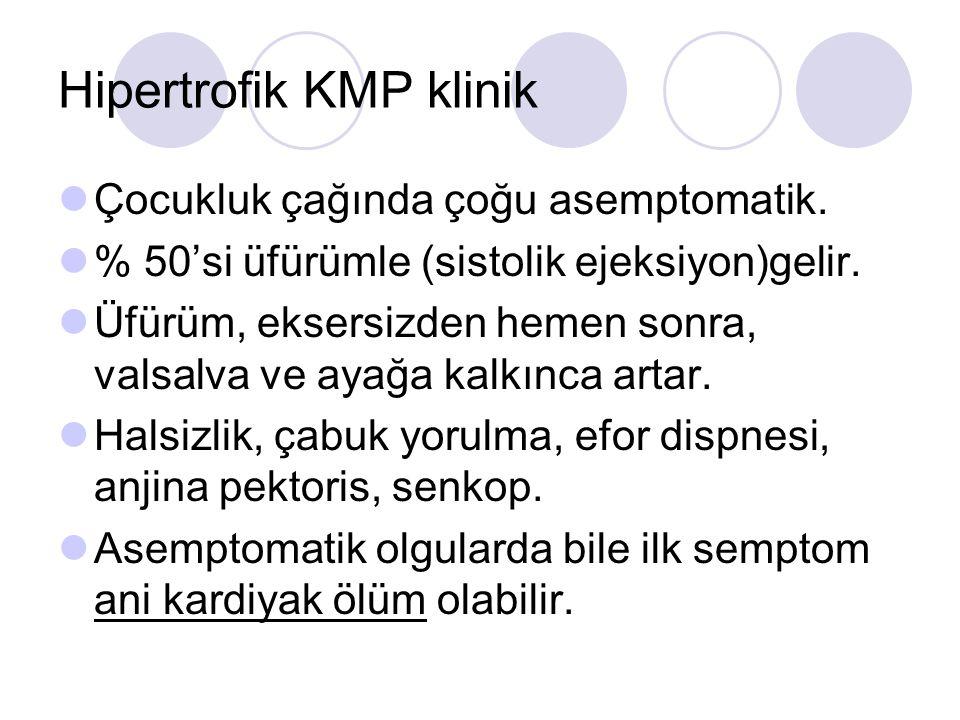 Hipertrofik KMP klinik Çocukluk çağında çoğu asemptomatik. % 50'si üfürümle (sistolik ejeksiyon)gelir. Üfürüm, eksersizden hemen sonra, valsalva ve ay
