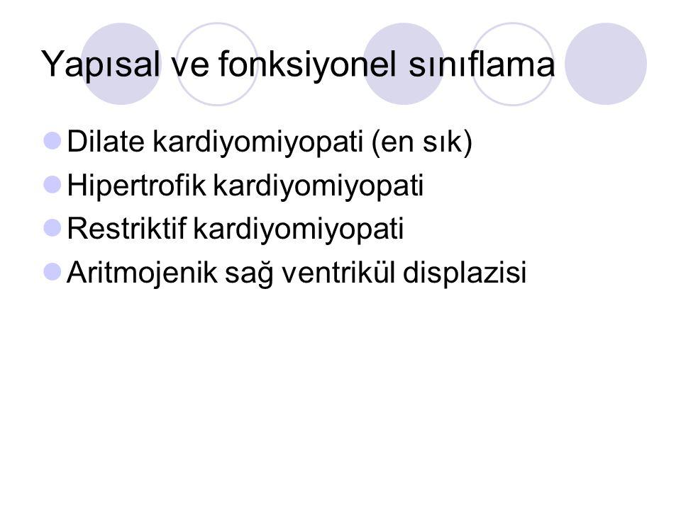 Yapısal ve fonksiyonel sınıflama Dilate kardiyomiyopati (en sık) Hipertrofik kardiyomiyopati Restriktif kardiyomiyopati Aritmojenik sağ ventrikül disp
