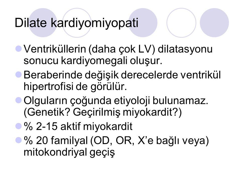 Dilate kardiyomiyopati Ventriküllerin (daha çok LV) dilatasyonu sonucu kardiyomegali oluşur. Beraberinde değişik derecelerde ventrikül hipertrofisi de
