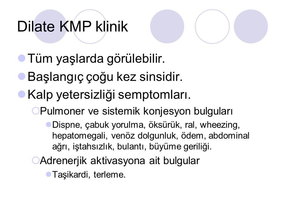 Dilate KMP klinik Tüm yaşlarda görülebilir. Başlangıç çoğu kez sinsidir. Kalp yetersizliği semptomları.  Pulmoner ve sistemik konjesyon bulguları Dis