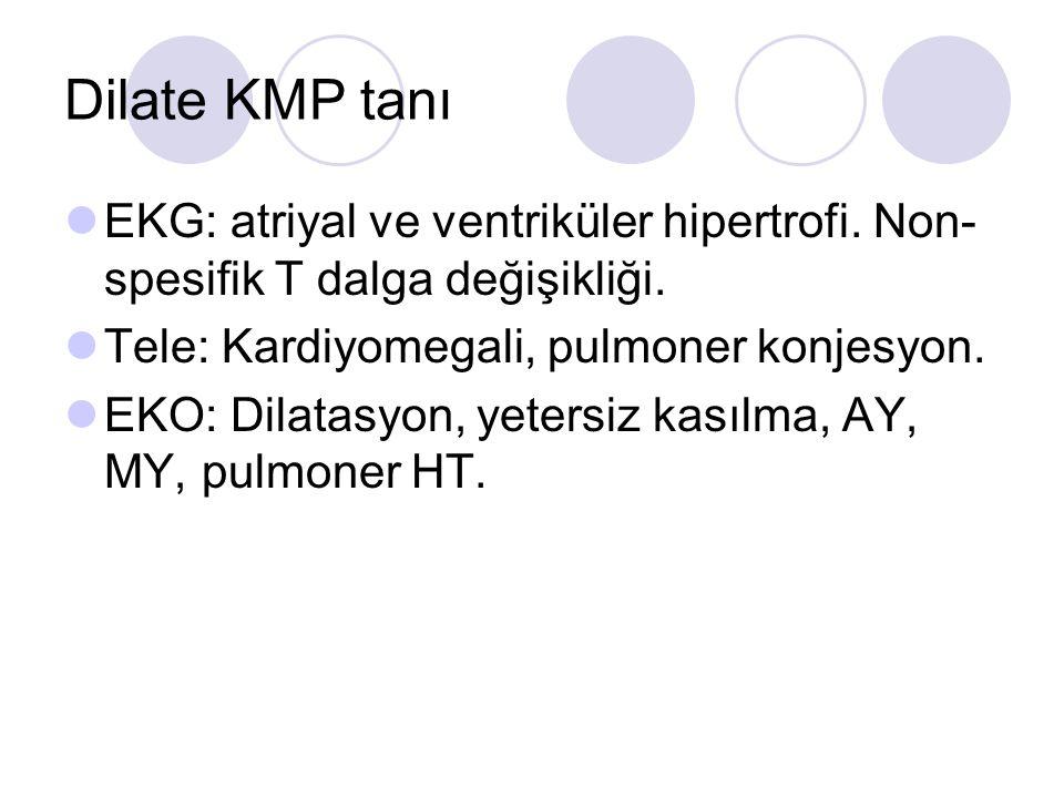 Dilate KMP tanı EKG: atriyal ve ventriküler hipertrofi. Non- spesifik T dalga değişikliği. Tele: Kardiyomegali, pulmoner konjesyon. EKO: Dilatasyon, y