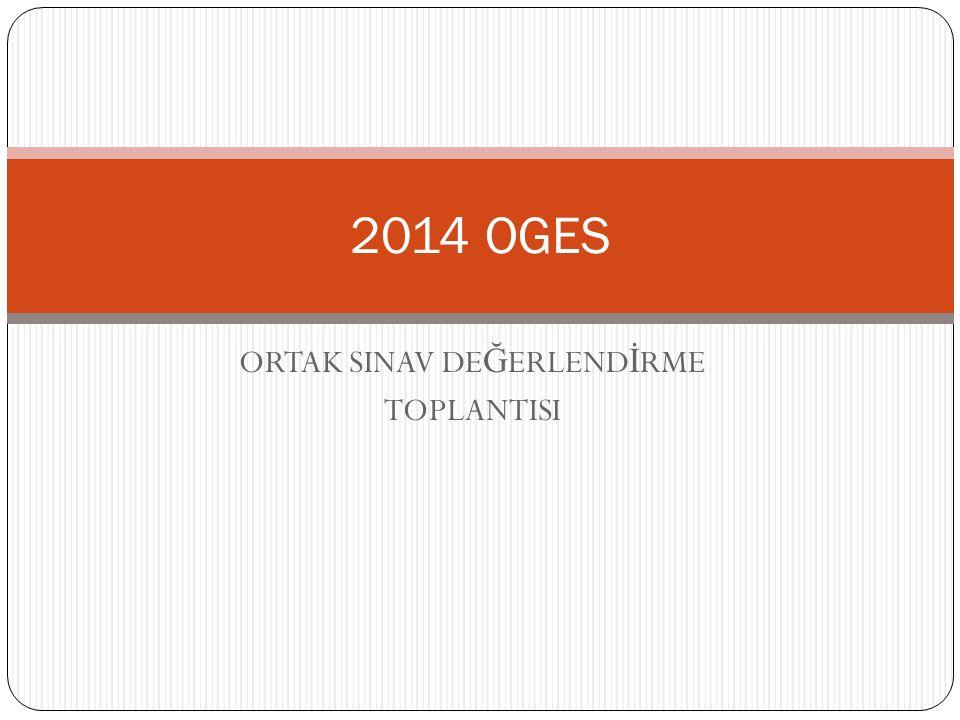 ORTAK SINAV DE Ğ ERLEND İ RME TOPLANTISI 2014 OGES