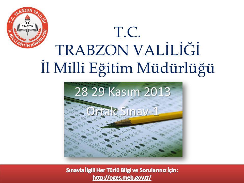 T.C. TRABZON VALİLİĞİ İl Milli Eğitim Müdürlüğü 28 29 Kasım 2013 Ortak Sınav-1