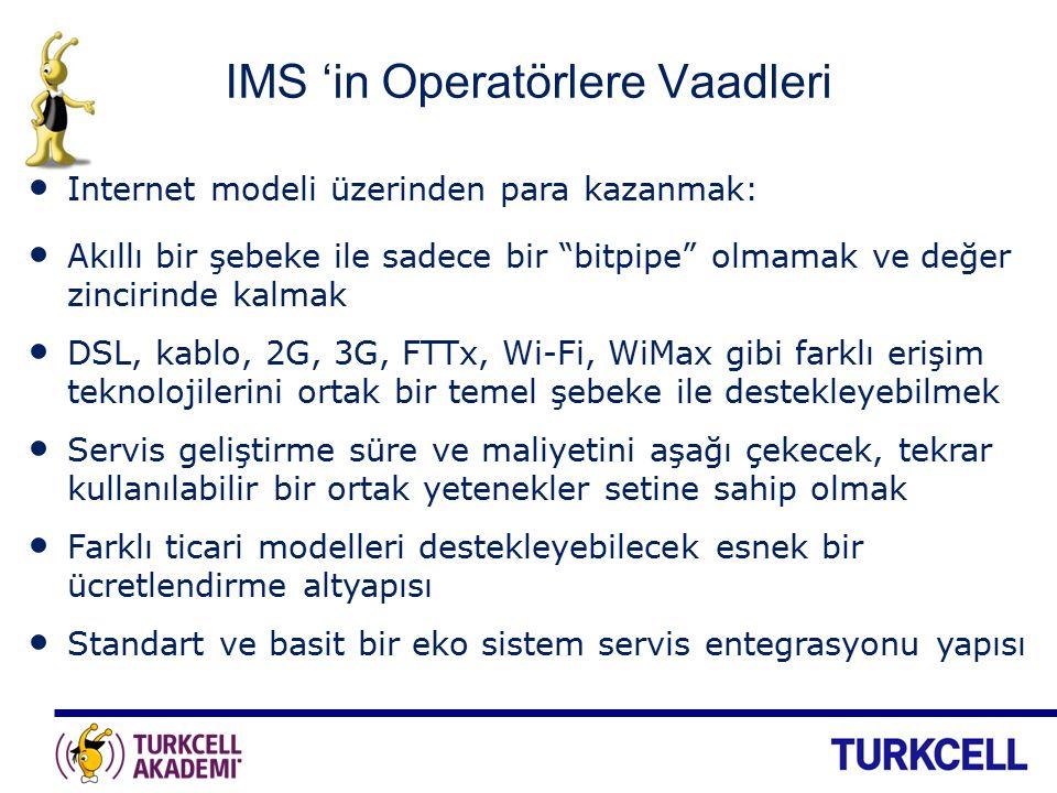 IMS 'in Son Kullanıcılara Vaadleri Birlikte çalışabilir servisler Tutarlı servis kalitesi Basit faturalama Tek şifre ile erişim Güvenlik Terminal ve teknoloji açısından erişim esnekliği